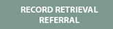 Record Retrieval Referral button